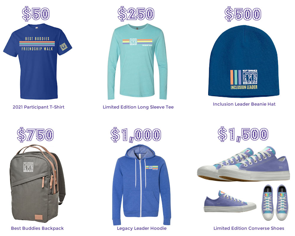 2021 Fundraising incentives: $50 T-Shirt, $250 Long Sleeve T-Shirt, $500 Beanie, $750 backpack, $1000 Hoodie, $1500 Best Buddies Converse shoes